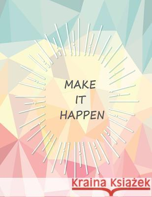 Make It Happen: Quote Journal for Girls Notebook, Composition Book, Inspirational Quotes Notebook, Lined Notebook Large (8.5