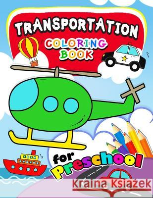 Transportation Coloring Books for Preschool: Activity Book for Boy, Girls, Kids Ages 2-4,3-5,4-8 (Plane, Car, Boat, Truck) Preschool Learning Activity Designer     Activity Books for Kids 9781985710658