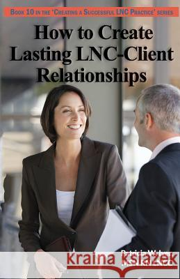How to Create Lasting Lnc-Client Relationships Patricia W. Iyer 9781985722811 Createspace Independent Publishing Platform