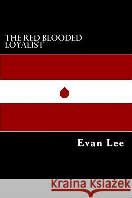The Red Blooded Loyalist Evan Perry Lee 9781985723337