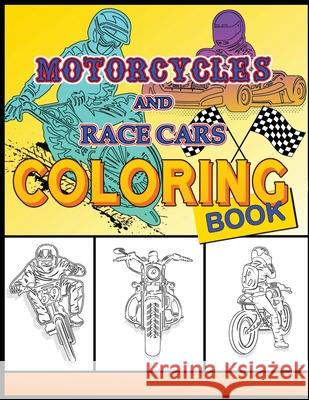 Motorcycles and Race Cars Coloring Book: Dirtbike, Motocross Adult Coloring Book Men & Women - Fun Activity Coloring Book for Kids, Race Cars Coloring Activity Coloring Books                  Noah's Art                               Cars Coloring Book 9781985754829