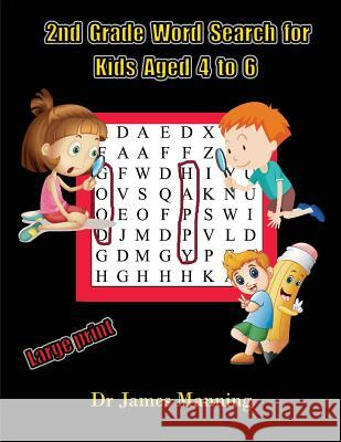 2nd Grade Word Search for Kids Aged 4 to 6: A large print children's word search book with word search puzzles for first and second grade children. James Manning 9781985757295