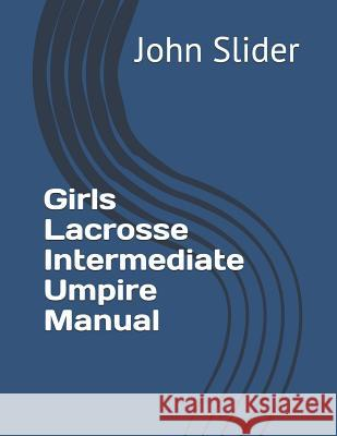 Girls Lacrosse Intermediate Umpire Manual Dr John Wesley Slider 9781985765955