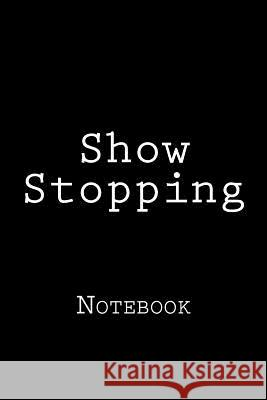 Show Stopping: Notebook, 150 Lined Pages, Softcover, 6 X 9 Wild Pages Press 9781985835610