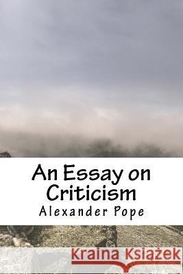 An Essay on Criticism Alexander Pope 9781985875784