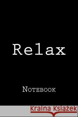 Relax: Notebook, 150 Lined Pages, Softcover, 6 X 9 Wild Pages Press 9781986042680