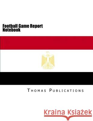 Football Game Report Notebook: Egyptian National Team Thomas Publications 9781986144087