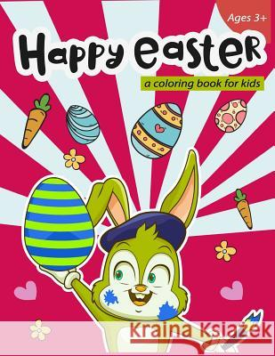 Happy Easter a Coloring Book for Kids Ages 3+: 40 Easy and Fun Easter Eggs and Bunny for Easter Celebration Stewart Summer 9781986341523