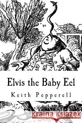 Elvis the Baby Eel: Elvis Joins the Circus Keith Pepperell 9781986373586