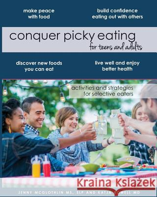 Conquer Picky Eating for Teens and Adults: Activities and Strategies for Selective Eaters  9781986385930