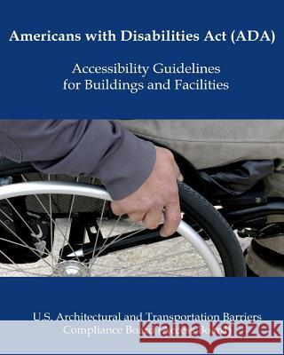 Americans with Disabilities ACT (Ada) Accessibility Guidelines U. S. Government 9781986406826