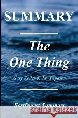 Summary the One Thing: By Gary Keller - The Surprisingly Simple Truth Behind Extraordinary Results Fastdigest-Summary 9781986491037