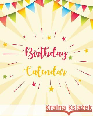 Birthday Calendar: Perpetual Calendar Record All Your Important Dates Date Keeper Christmas Card List for Birthdays Anniversaries & Celeb Robert Sender 9781986585538