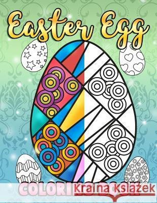 Easter Egg Coloring Book: A Super Cute Easter Coloring Book for Toddlers, Kids, Teens and Adults This Spring Filled with a Basket Full of Easter Annie Clemens 9781986598309