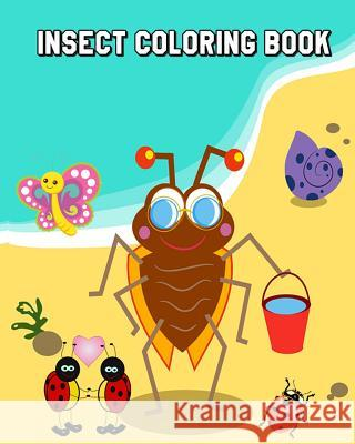 Insect Coloring Book: Bugs, Insects and Butterflies for Kids Ages 4-8 Plus Activities Book in One Grace Will 9781986690997