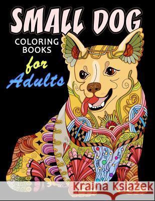 Small Dog Coloring Book for Adults: Dog and Puppy Coloring Book Easy, Fun, Beautiful Coloring Pages Kodomo Publishing 9781986724043