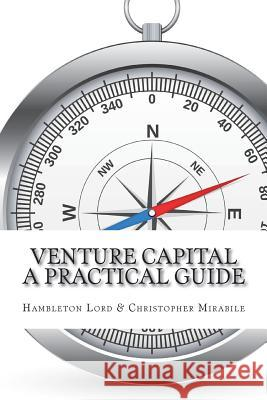 Venture Capital: A Practical Guide to Fund Formation and Management Hambleton Lord Christopher Mirabile 9781986726719