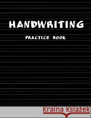 Handwriting Practice Book: Penmanship Practice Paper Notebook Writing Letters & Words with Dashed Center Line, Handwriting Hooked Learn, Handwrit Narika Publishing 9781986749435