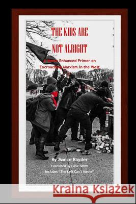 The Kids Are Not Alright: A Meme Enhanced Primer on Encroaching Marxism in the West Mance Rayder 9781986754347