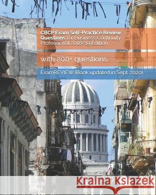 CBCP Exam Self-Practice Review Questions for Business Continuity Professional 2018/19 Edition: with 200+ questions Examreview 9781986863513