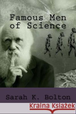 Famous Men of Science Sarah K. Bolton 9781986870887