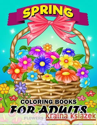 Spring Coloring Books for Adults: Flower and Animals Unique Coloring Book Easy, Fun, Beautiful Coloring Pages Kodomo Publishing 9781986889698