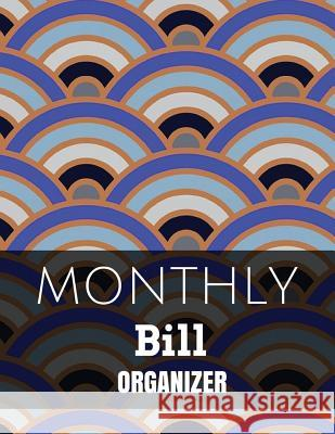 Monthly Bill Organizer: With Calendar 2018-2019, Income List, Monthly and Weekly Expense Tracker, Bill Planner, Financial Planning Journal Org Justin Chace 9781986893053