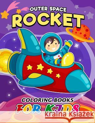 Outer Space Rocket Coloring Book for Kids: Easy Activity Book for Boys, Girls and Toddlers Kodomo Publishing 9781986897709