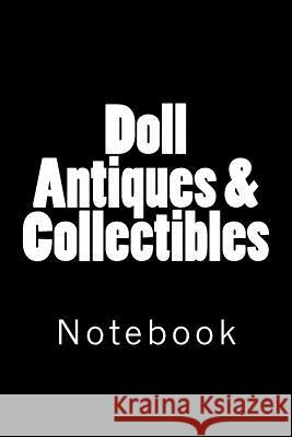 Doll Antiques & Collectibles: Notebook, 150 Lined Pages, Softcover, 6 X 9 Wild Pages Press 9781986914550