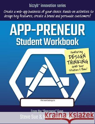 App-Preneur Student Workbook: Design a Software Application of Your Own Steve Sue Mark Loughridge 9781986922852