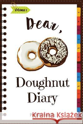 Dear, Doughnut Diary: Make an Awesome Month with 31 Easy Doughnut Recipes! (Doughnut Cookbook, Doughnut Recipe Books, How to Make Doughnuts, Pupado Family 9781987539240