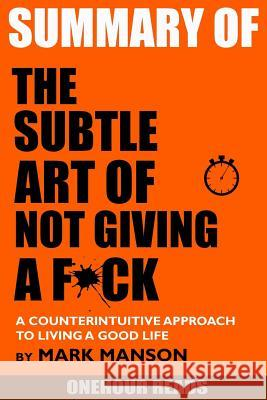 Summary the Subtle Art of Not Giving a F*ck: A Counterintuitive Approach to Living a Good Life by Mark Manson Onehour Reads 9781987674873