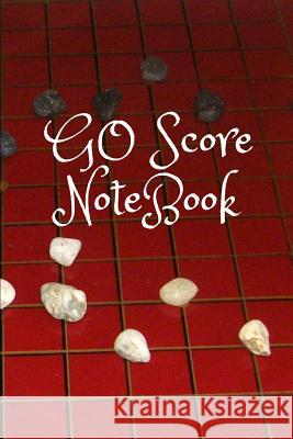 Go Score Notebook: Game of Go, Log 50 Games with Time Record, Log Your Win Moves and Learn about Bad Moves Mike Murphy 9781987693744