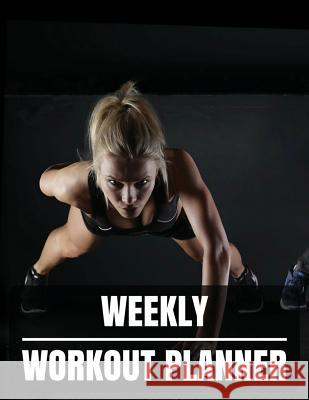 Weekly Workout Planner: Workout Planner Journal with Calendar 2018-2019 Weekly Workout Planner, Workout Goal, Workout Journal Notebook Workboo Julie Greene 9781987694963