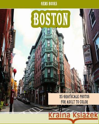 Boston: : 25 Grayscale Photos for Adult to Color (Grayscale Adult Coloring Book of Cities, Coloring Books for Grown-Ups) Gem Books 9781987746396