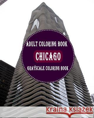 Chicago: : 25 Grayscale Photos for Adult to Color (Grayscale Adult Coloring Book of Cities, Coloring Books for Grown-Ups) Gem Books 9781987746525