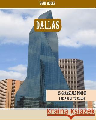 Dallas: : 25 Grayscale Photos for Adult to Color (Grayscale Adult Coloring Book of Cities, Coloring Books for Grown-Ups) Gem Books 9781987747317