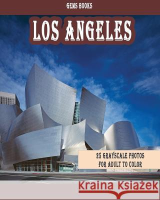 Los Angeles: : 25 Grayscale Photos for Adult to Color (Grayscale Adult Coloring Book of Cities, Coloring Books for Grown-Ups) Gem Books 9781987748338