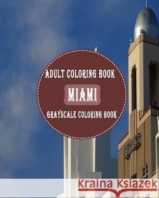 Miami: : 25 Grayscale Photos for Adult to Color (Grayscale Adult Coloring Book of Cities, Coloring Books for Grown-Ups) Gem Books 9781987748475