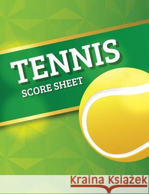 Tennis Score Sheet: Tennis Game Record Keeper Book, Tennis Score, Tennis Score Card, Record Singles or Doubles Play, Plus the Players, Siz Narika Publishing 9781987748833