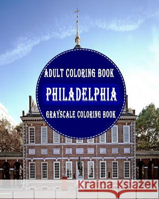 Philadelphia: : 25 Grayscale Photos for Adult to Color (Grayscale Adult Coloring Book of Cities, Coloring Books for Grown-Ups) Gem Books 9781987749441