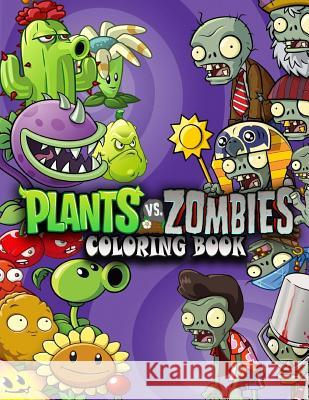 Plants Vs Zombies Coloring Book: This Amazing Coloring Book Will Make Your Kids Happier and Give Them Joy(ages 4-9) Mrs Alexandra 9781987756579