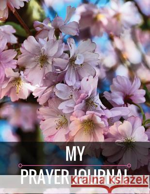 My Prayer Journal: My Prayer Journal with Calendar 2018-2019, Daily Guide for Prayer, Praise and Thanks Prayer Workbook: Size 8.5x11 Inch Deann Murphy 9781987769340