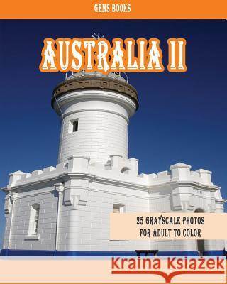 Australia II: : 25 Grayscale Photos for Adult to Color (Grayscale Adult Coloring Book of Cities, Coloring Books for Grown-Ups) Gem Books 9781987776966
