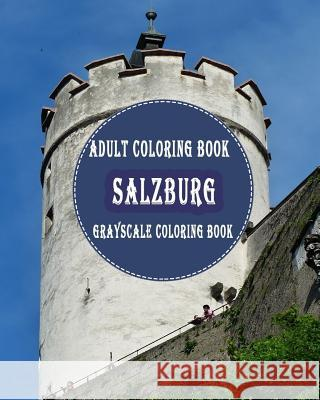 Salzburg: : 25 Grayscale Photos for Adult to Color (Grayscale Adult Coloring Book of Cities, Coloring Books for Grown-Ups) Gem Books 9781987777185