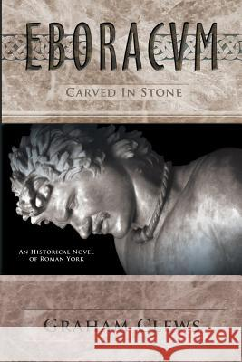 Eboracum: Carved in Stone Graham Clews 9781988048291