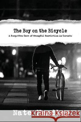 The Boy on the Bicycle: A Forgotten Case of Wrongful Conviction in Toronto Nate Hendley 9781988274515