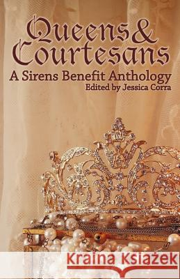 Queens & Courtesans: A Sirens Benefit Anthology J. Lynn Baker Cynthia Porter Rook Riley 9781988313047