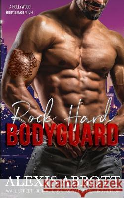 Rock Hard Bodyguard Alexis Abbott 9781988619248