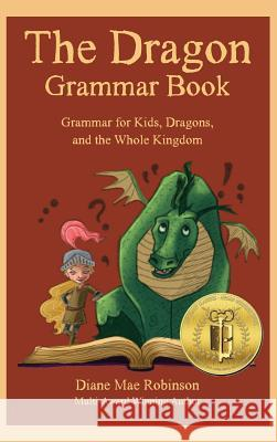 The Dragon Grammar Book: Grammar for Kids, Dragons, and the Whole Kingdom Diane Mae Robinson Ink Breadcrumbs 9781988714042